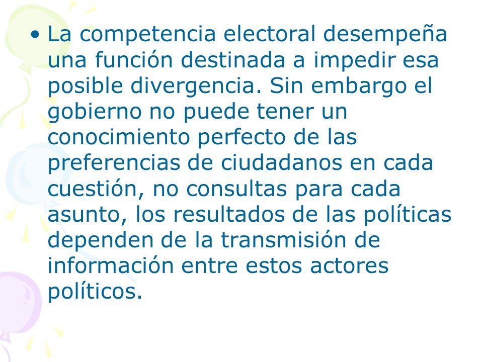 La competencia electoral desempeña una función destinada a impedir esa posible divergencia. Sin embargo el gobierno no puede tener un conocimiento per