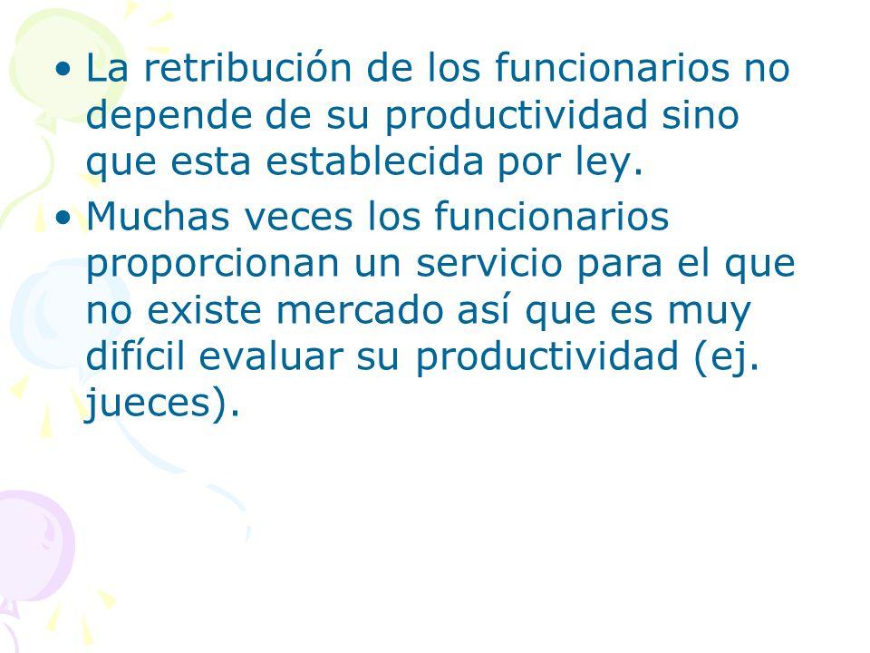 La retribución de los funcionarios no depende de su productividad sino que esta establecida por ley. Muchas veces los funcionarios proporcionan un ser