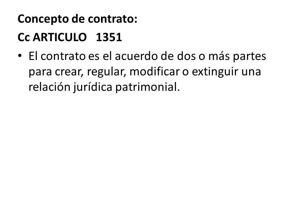 Concepto de contrato: Cc ARTICULO 1351 El contrato es el acuerdo de dos o más partes para crear, regular, modificar o extinguir una relación jurídica