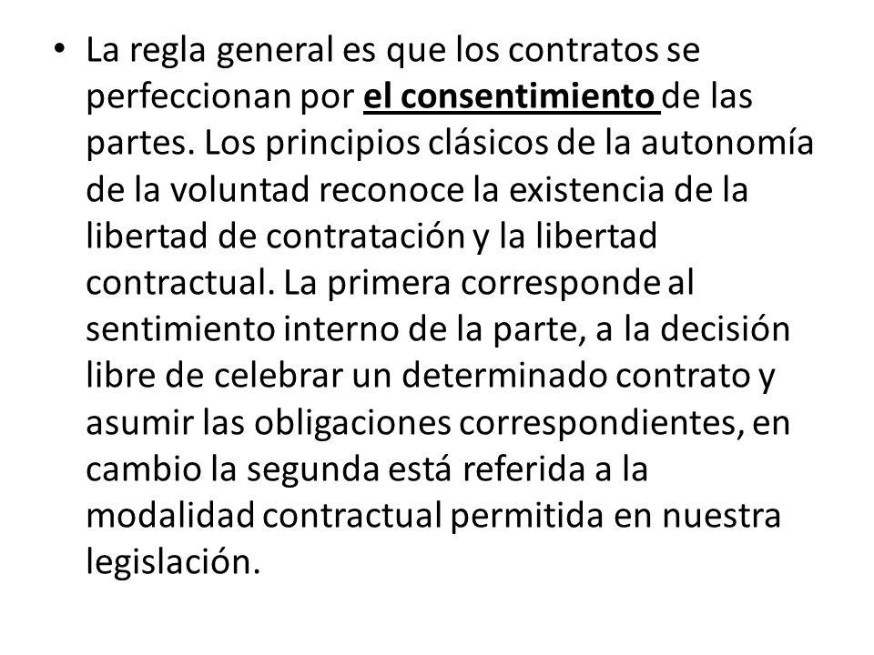 La regla general es que los contratos se perfeccionan por el consentimiento de las partes. Los principios clásicos de la autonomía de la voluntad reco