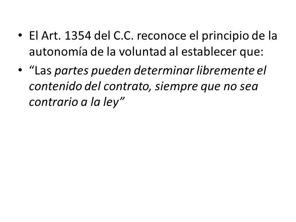 El Art. 1354 del C.C. reconoce el principio de la autonomía de la voluntad al establecer que: Las partes pueden determinar libremente el contenido del