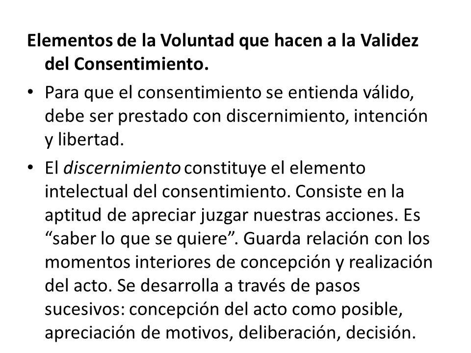 Elementos de la Voluntad que hacen a la Validez del Consentimiento. Para que el consentimiento se entienda válido, debe ser prestado con discernimient