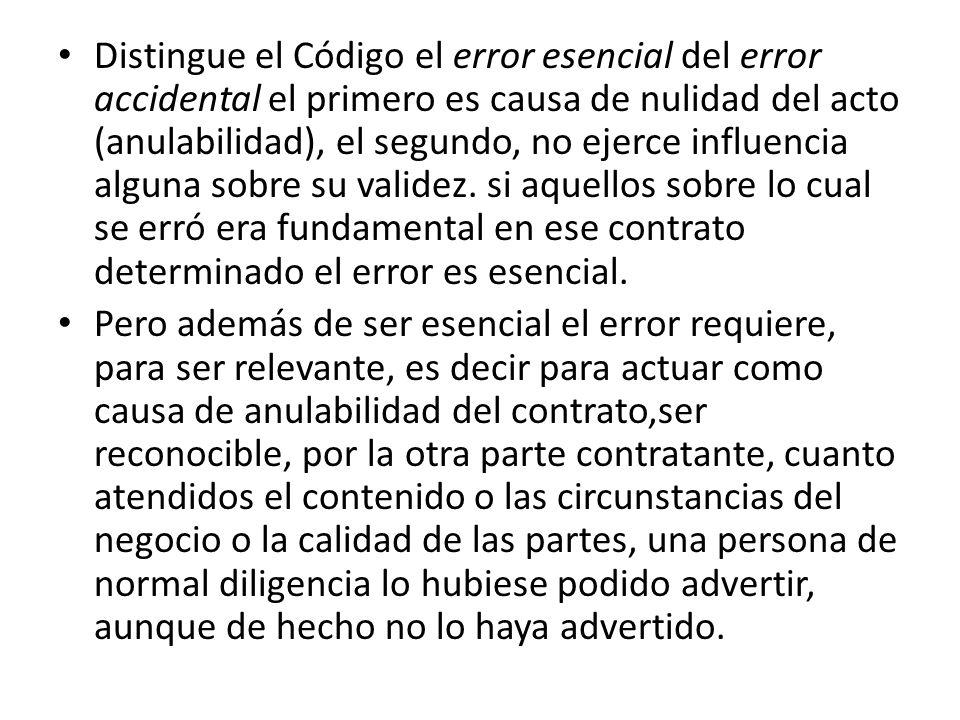 Distingue el Código el error esencial del error accidental el primero es causa de nulidad del acto (anulabilidad), el segundo, no ejerce influencia al
