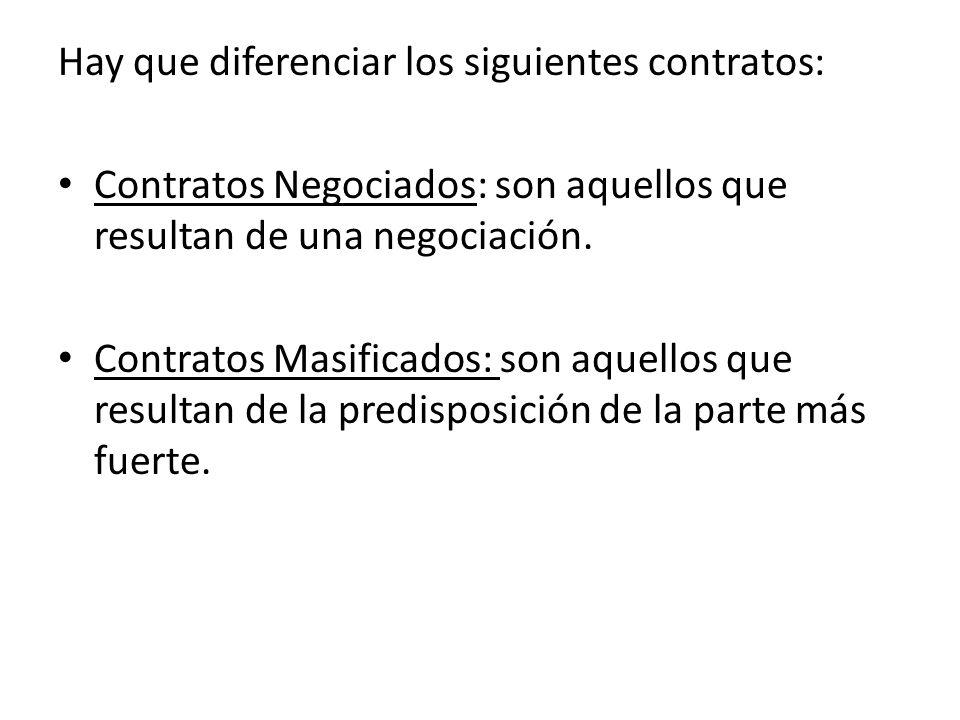 Hay que diferenciar los siguientes contratos: Contratos Negociados: son aquellos que resultan de una negociación. Contratos Masificados: son aquellos