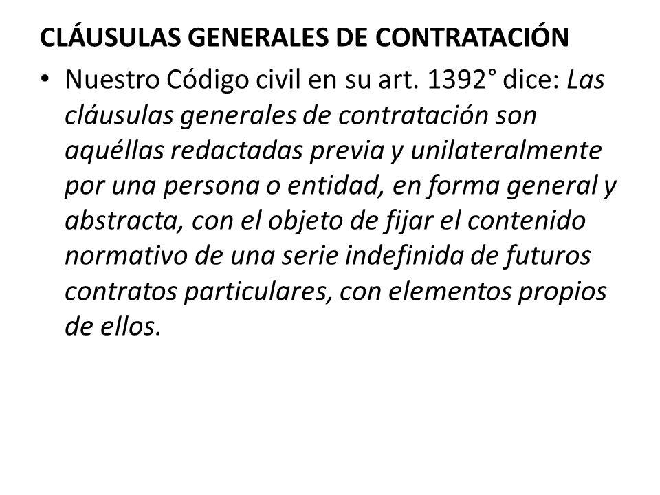 CLÁUSULAS GENERALES DE CONTRATACIÓN Nuestro Código civil en su art. 1392° dice: Las cláusulas generales de contratación son aquéllas redactadas previa