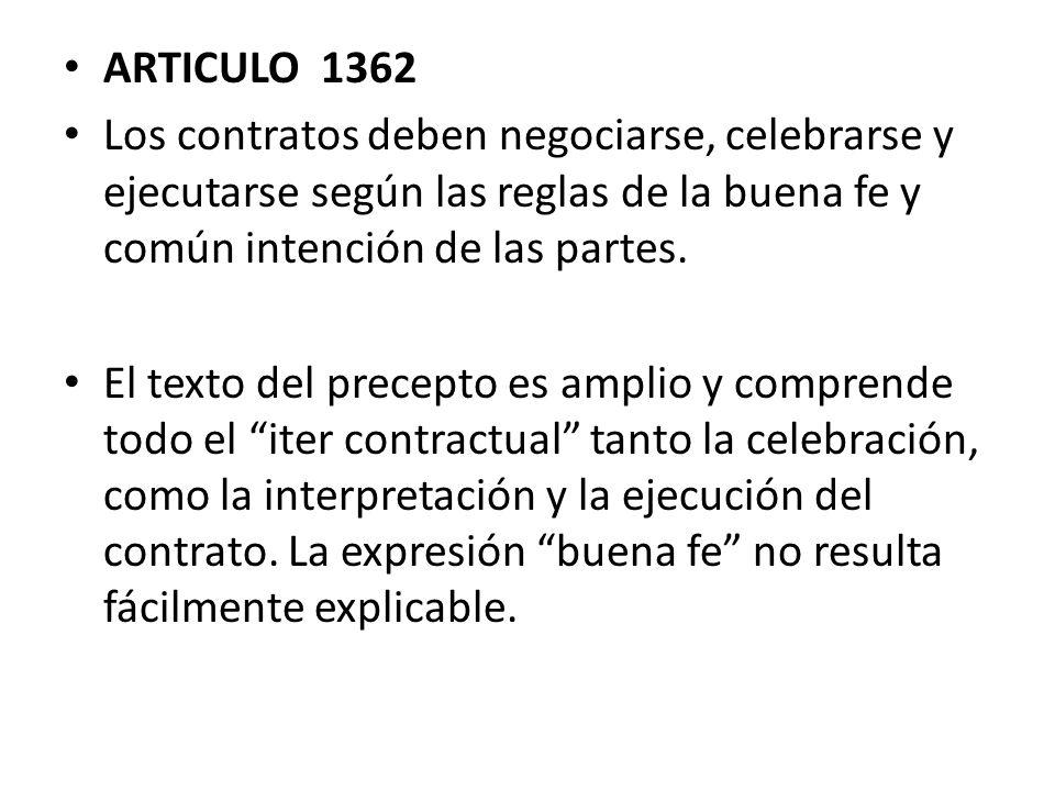 ARTICULO 1362 Los contratos deben negociarse, celebrarse y ejecutarse según las reglas de la buena fe y común intención de las partes. El texto del pr