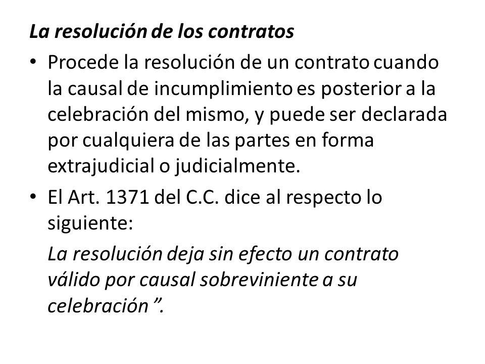 La resolución de los contratos Procede la resolución de un contrato cuando la causal de incumplimiento es posterior a la celebración del mismo, y pued