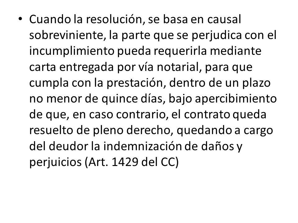 Cuando la resolución, se basa en causal sobreviniente, la parte que se perjudica con el incumplimiento pueda requerirla mediante carta entregada por v