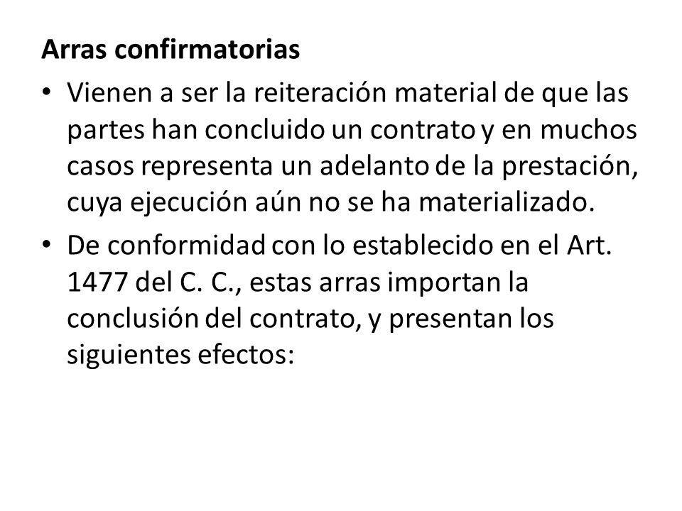 Arras confirmatorias Vienen a ser la reiteración material de que las partes han concluido un contrato y en muchos casos representa un adelanto de la p