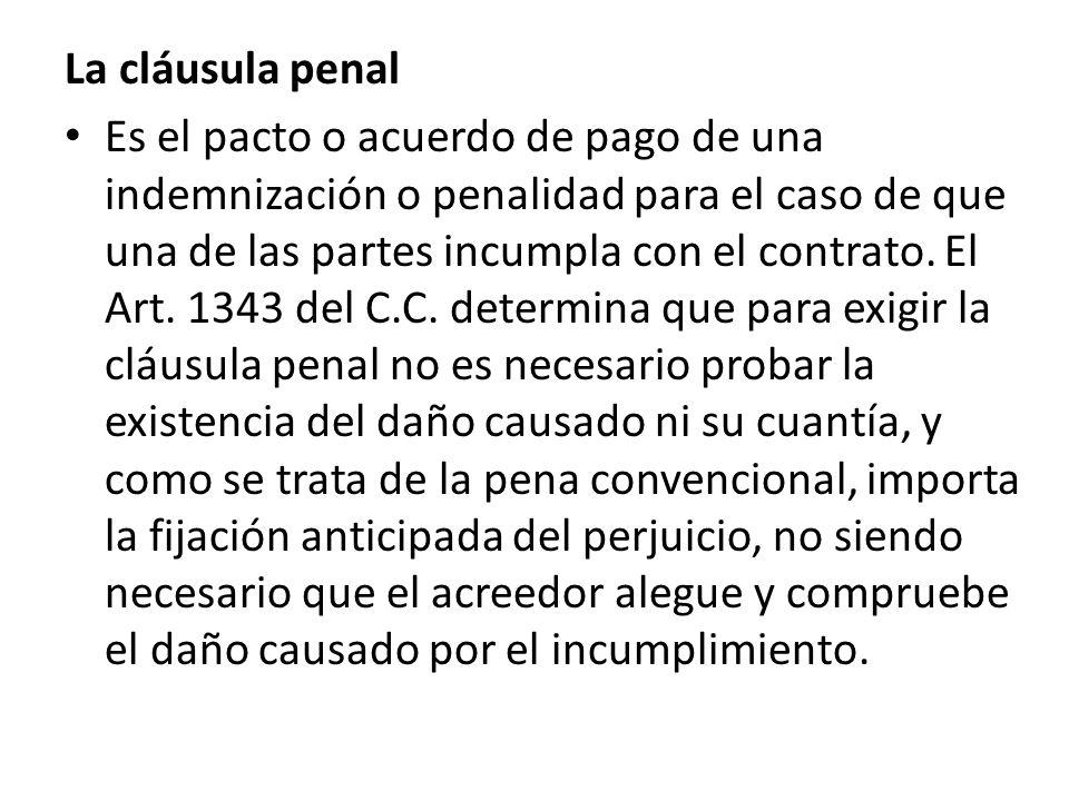 La cláusula penal Es el pacto o acuerdo de pago de una indemnización o penalidad para el caso de que una de las partes incumpla con el contrato. El Ar
