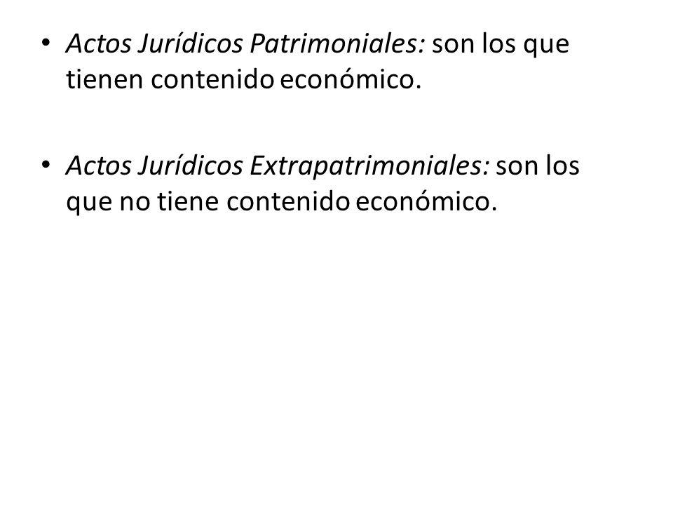 Actos Jurídicos Patrimoniales: son los que tienen contenido económico. Actos Jurídicos Extrapatrimoniales: son los que no tiene contenido económico.