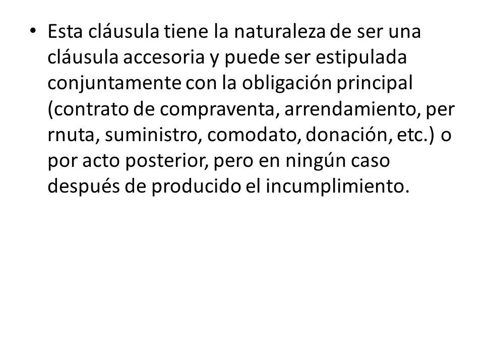 Esta cláusula tiene la naturaleza de ser una cláusula accesoria y puede ser estipulada conjuntamente con la obligación principal (contrato de comprave