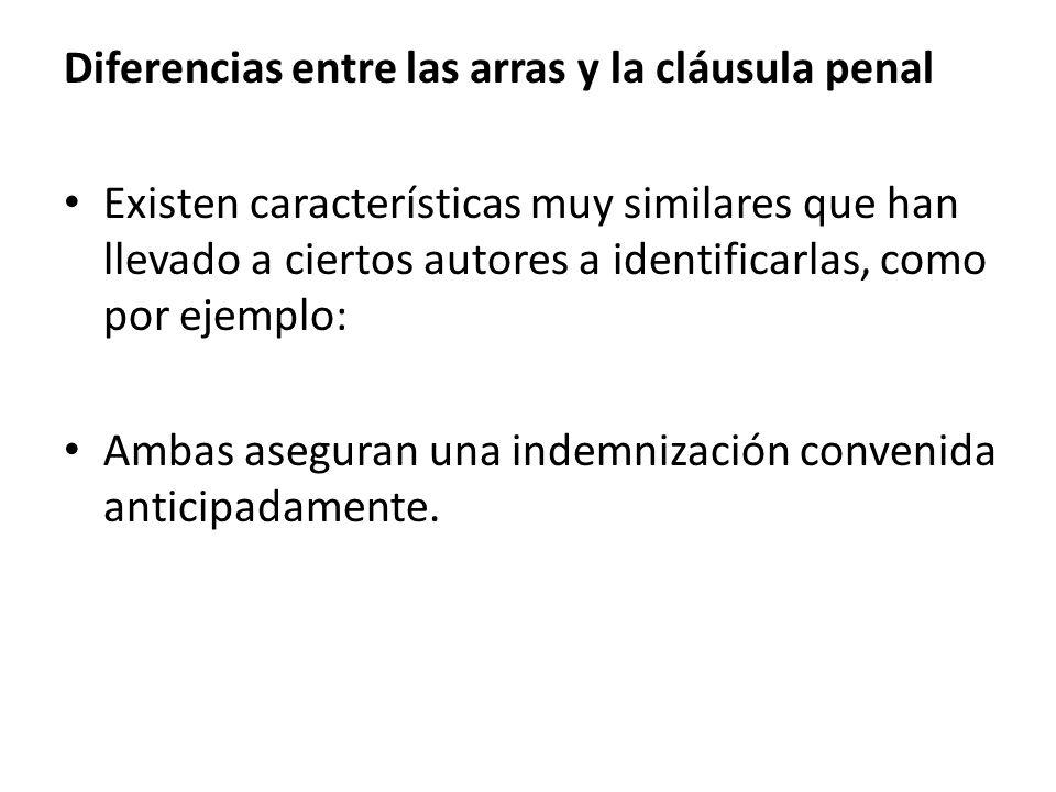 Diferencias entre las arras y la cláusula penal Existen características muy similares que han llevado a ciertos autores a identificarlas, como por eje