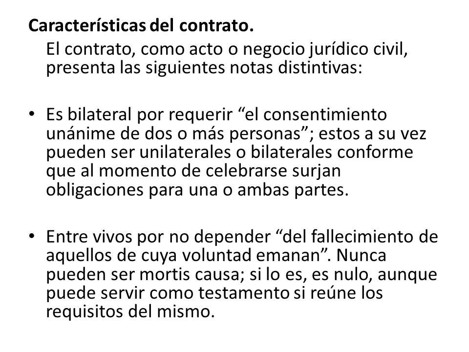 Características del contrato. El contrato, como acto o negocio jurídico civil, presenta las siguientes notas distintivas: Es bilateral por requerir el