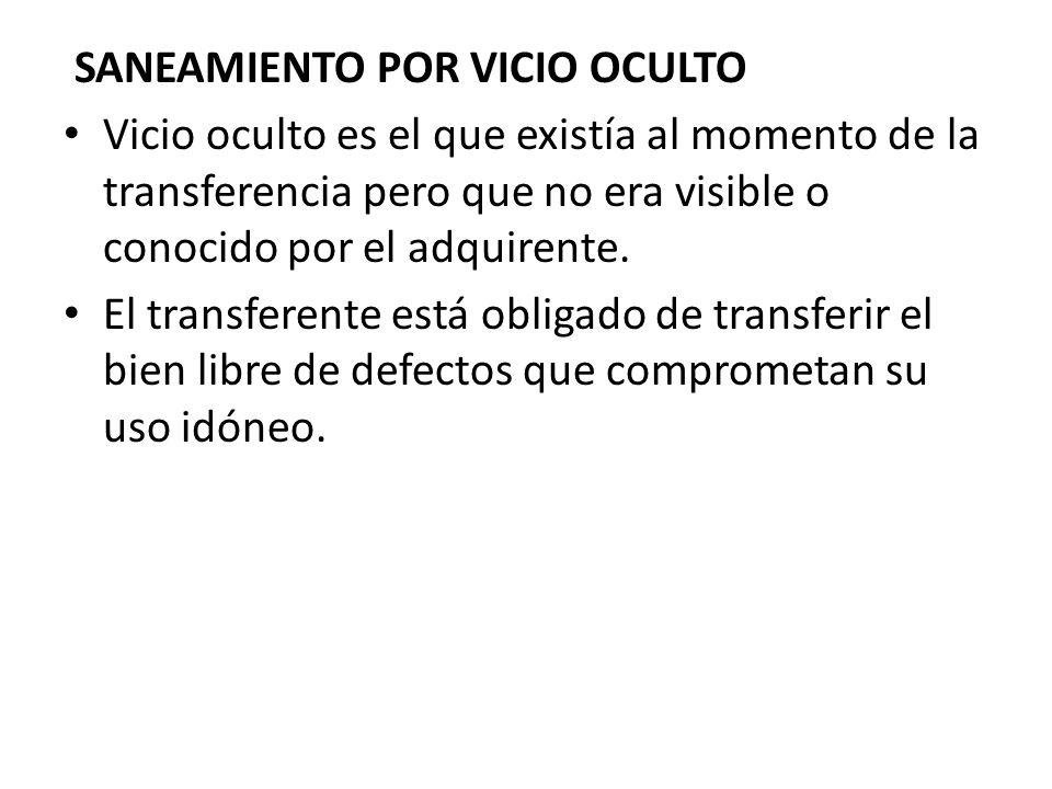 SANEAMIENTO POR VICIO OCULTO Vicio oculto es el que existía al momento de la transferencia pero que no era visible o conocido por el adquirente. El tr