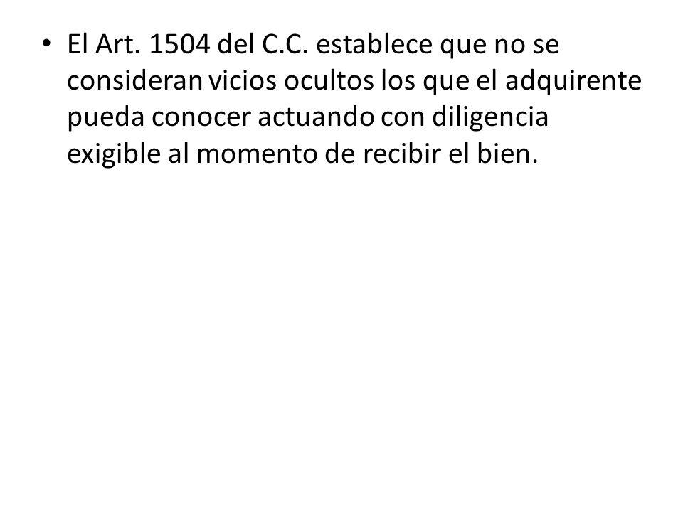 El Art. 1504 del C.C. establece que no se consideran vicios ocultos los que el adquirente pueda conocer actuando con diligencia exigible al momento de