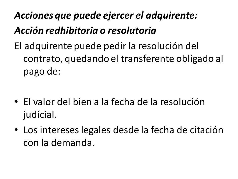 Acciones que puede ejercer el adquirente: Acción redhibitoria o resolutoria El adquirente puede pedir la resolución del contrato, quedando el transfer