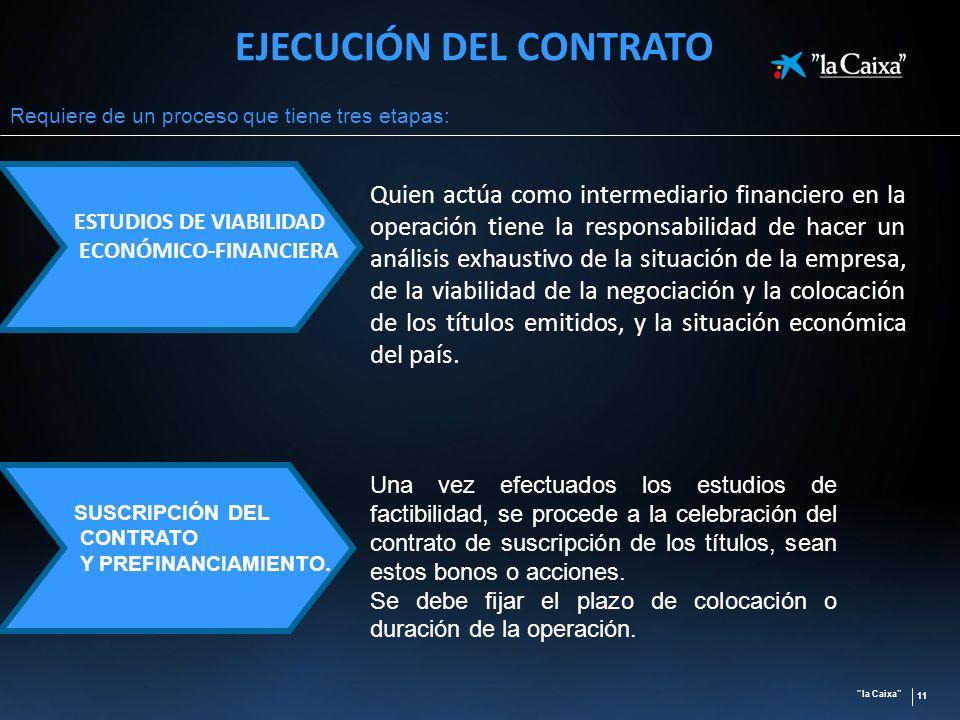 la Caixa 11 ESTUDIOS DE VIABILIDAD ECONÓMICO-FINANCIERA EJECUCIÓN DEL CONTRATO Requiere de un proceso que tiene tres etapas: Quien actúa como intermed