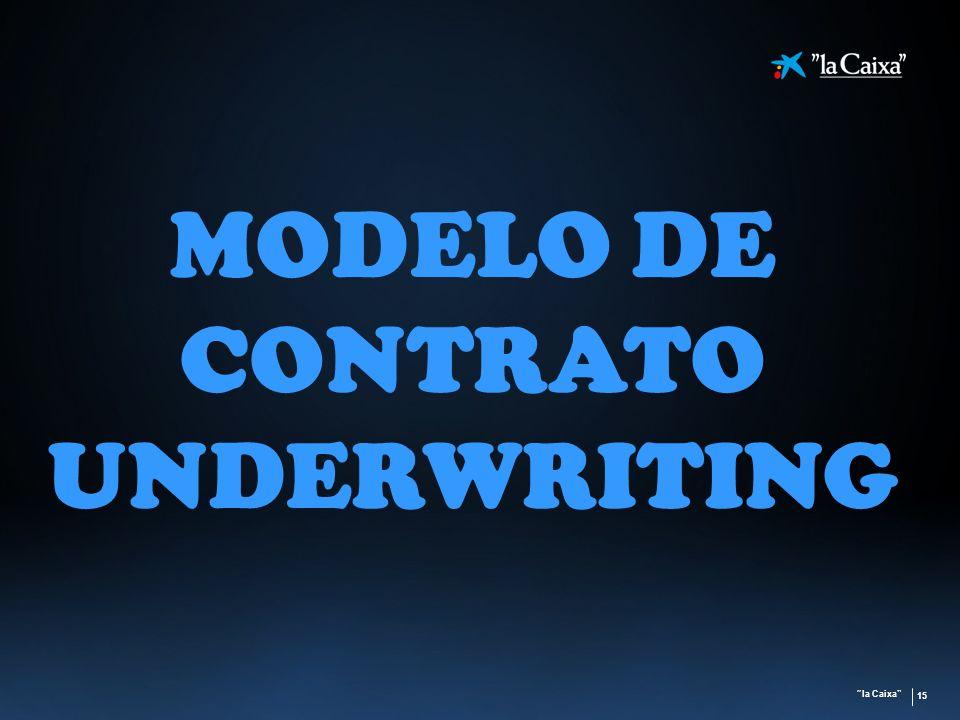la Caixa 15 MODELO DE CONTRATO UNDERWRITING