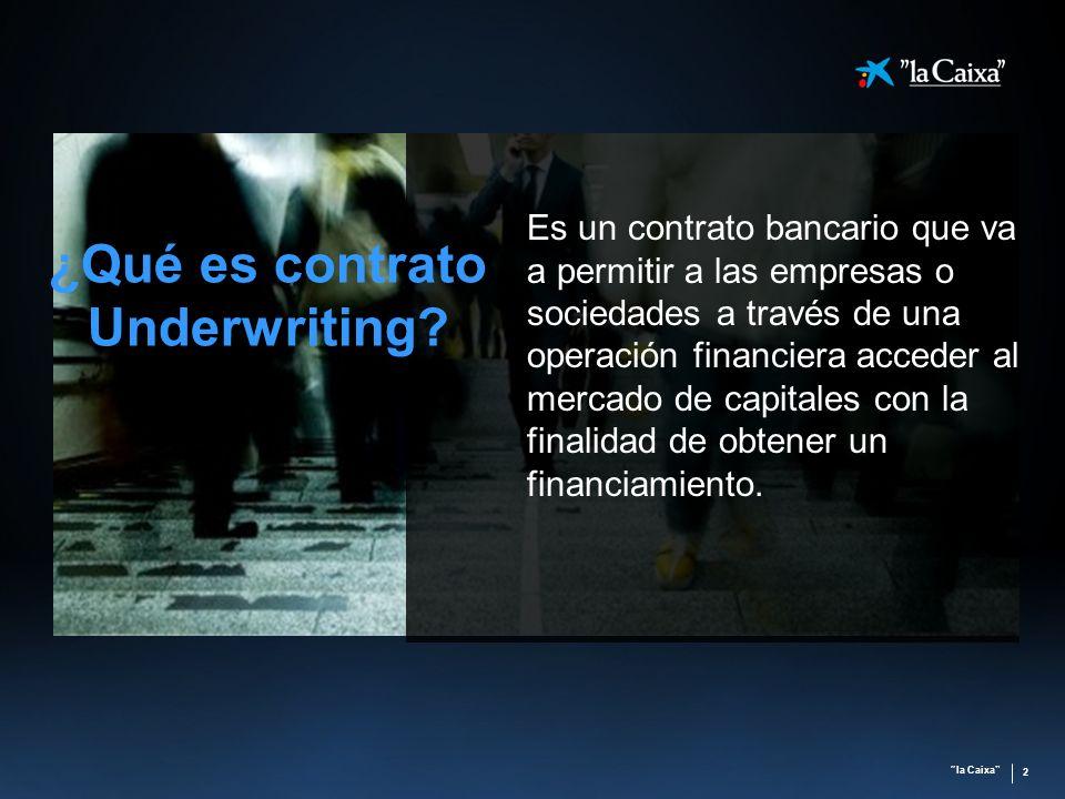 la Caixa 2 ¿Qué es contrato Underwriting? Es un contrato bancario que va a permitir a las empresas o sociedades a través de una operación financiera a