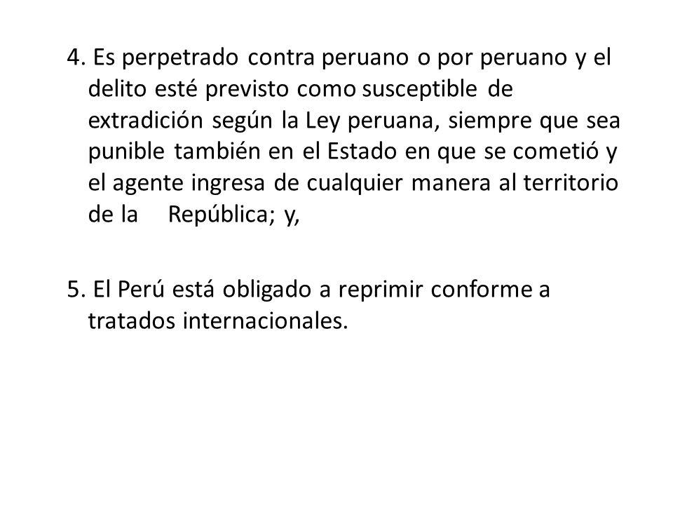 4. Es perpetrado contra peruano o por peruano y el delito esté previsto como susceptible de extradición según la Ley peruana, siempre que sea punible