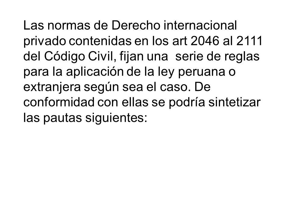 Las normas de Derecho internacional privado contenidas en los art 2046 al 2111 del Código Civil, fijan una serie de reglas para la aplicación de la le