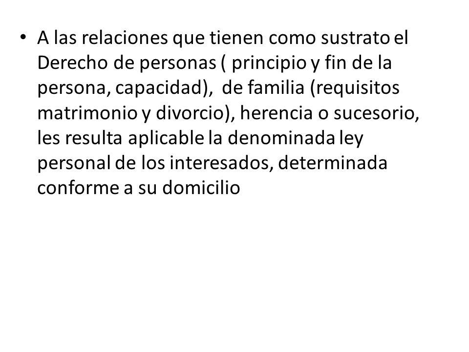 A las relaciones que tienen como sustrato el Derecho de personas ( principio y fin de la persona, capacidad), de familia (requisitos matrimonio y divo