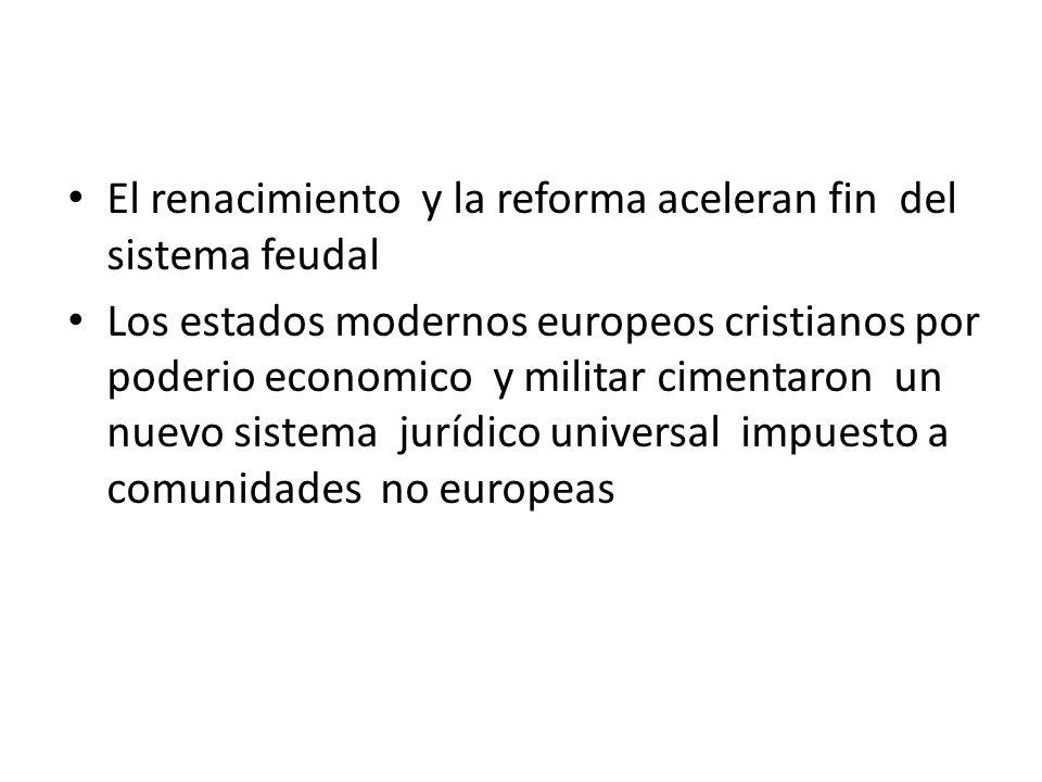 El renacimiento y la reforma aceleran fin del sistema feudal Los estados modernos europeos cristianos por poderio economico y militar cimentaron un nu