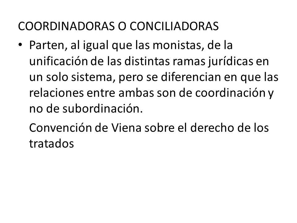 COORDINADORAS O CONCILIADORAS Parten, al igual que las monistas, de la unificación de las distintas ramas jurídicas en un solo sistema, pero se difere