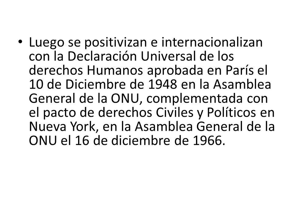 Luego se positivizan e internacionalizan con la Declaración Universal de los derechos Humanos aprobada en París el 10 de Diciembre de 1948 en la Asamb