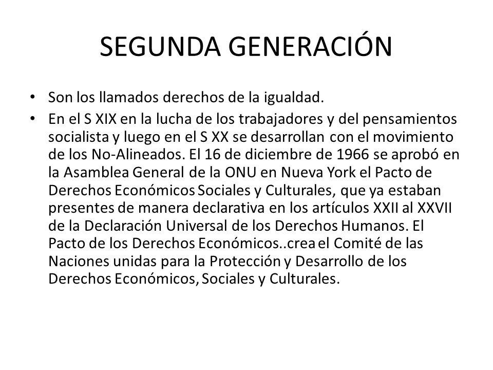 SEGUNDA GENERACIÓN Son los llamados derechos de la igualdad. En el S XIX en la lucha de los trabajadores y del pensamientos socialista y luego en el S
