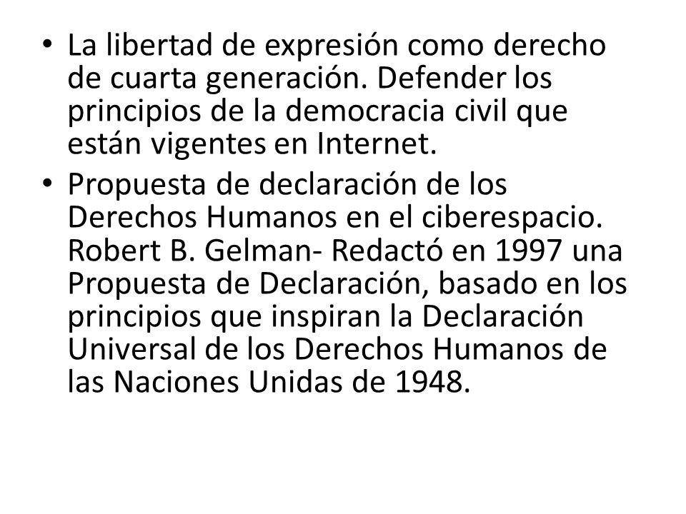 La libertad de expresión como derecho de cuarta generación. Defender los principios de la democracia civil que están vigentes en Internet. Propuesta d