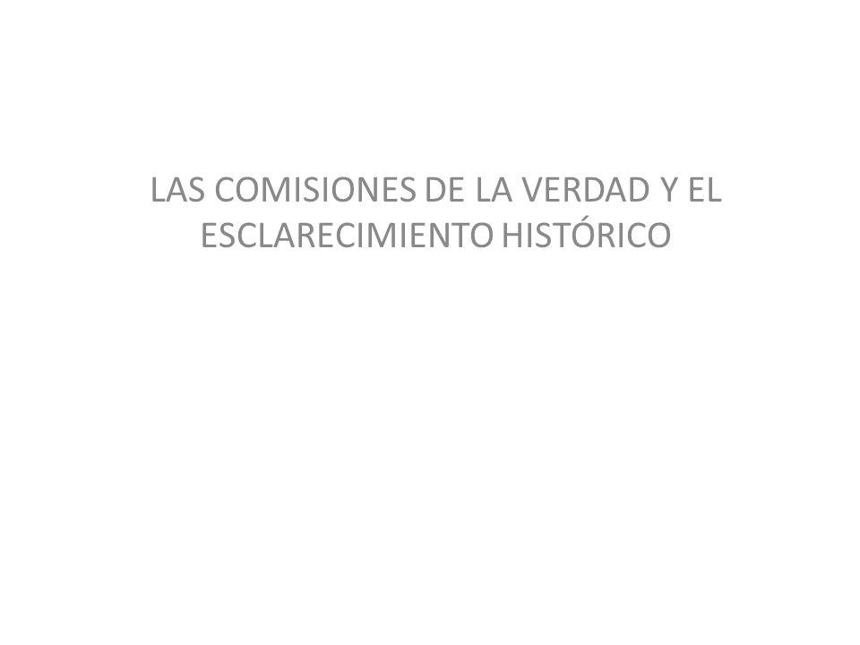 LAS COMISIONES DE LA VERDAD Y EL ESCLARECIMIENTO HISTÓRICO