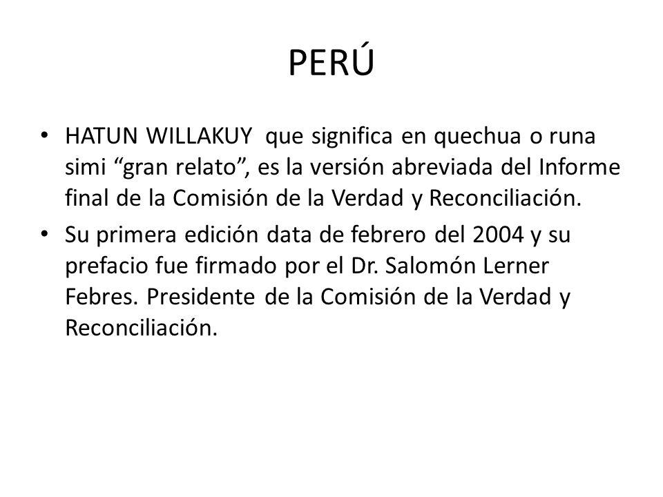 PERÚ HATUN WILLAKUY que significa en quechua o runa simi gran relato, es la versión abreviada del Informe final de la Comisión de la Verdad y Reconcil