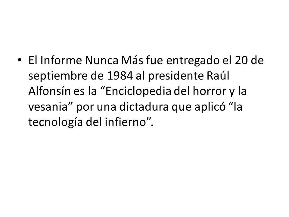 El Informe Nunca Más fue entregado el 20 de septiembre de 1984 al presidente Raúl Alfonsín es la Enciclopedia del horror y la vesania por una dictadur