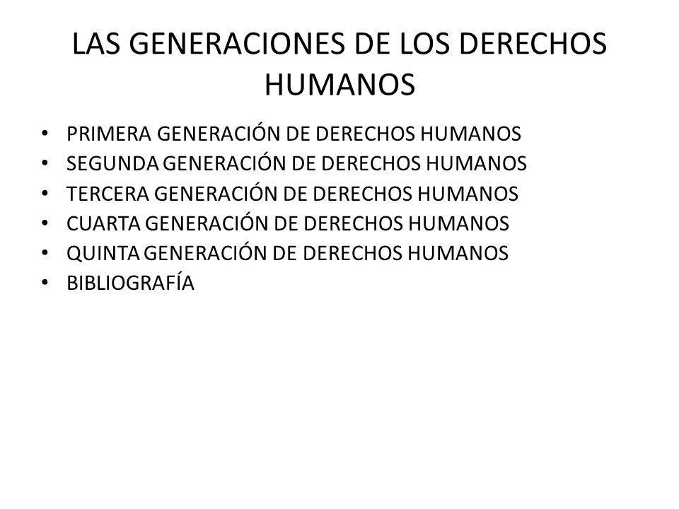 LAS GENERACIONES DE LOS DERECHOS HUMANOS PRIMERA GENERACIÓN DE DERECHOS HUMANOS SEGUNDA GENERACIÓN DE DERECHOS HUMANOS TERCERA GENERACIÓN DE DERECHOS