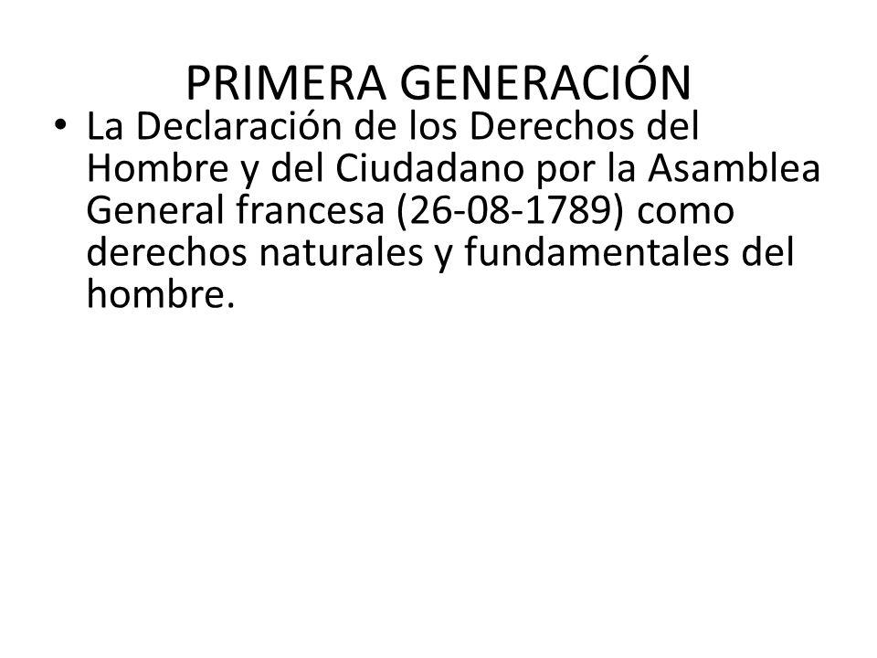 PRIMERA GENERACIÓN La Declaración de los Derechos del Hombre y del Ciudadano por la Asamblea General francesa (26-08-1789) como derechos naturales y f