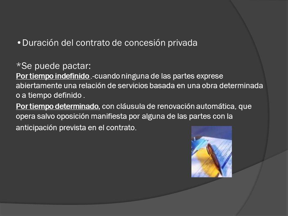 Duración del contrato de concesión privada *Se puede pactar: Por tiempo indefinido.-cuando ninguna de las partes exprese abiertamente una relación de