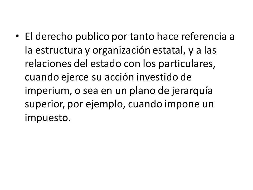 En el derecho Público las partes de la relación no están en plano de igualdad.