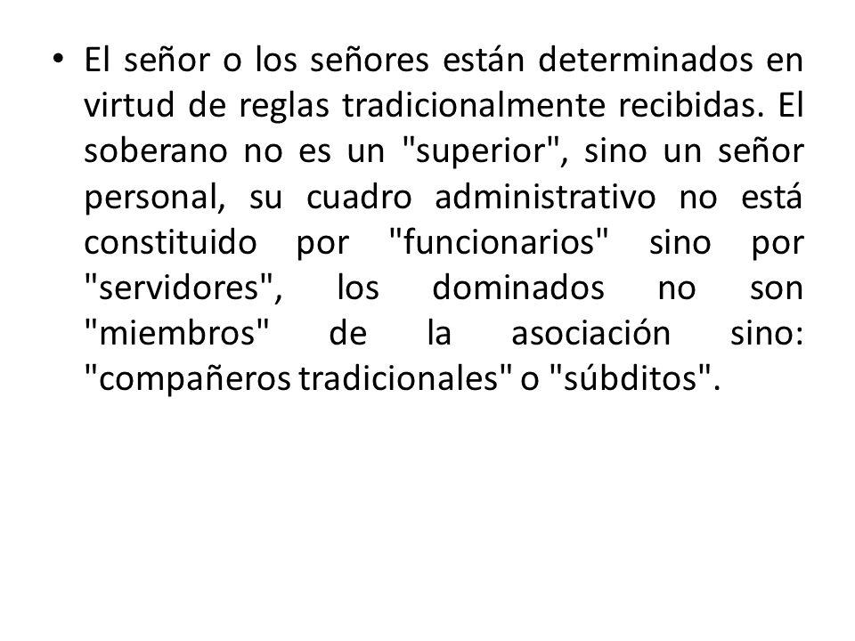 El señor o los señores están determinados en virtud de reglas tradicionalmente recibidas. El soberano no es un