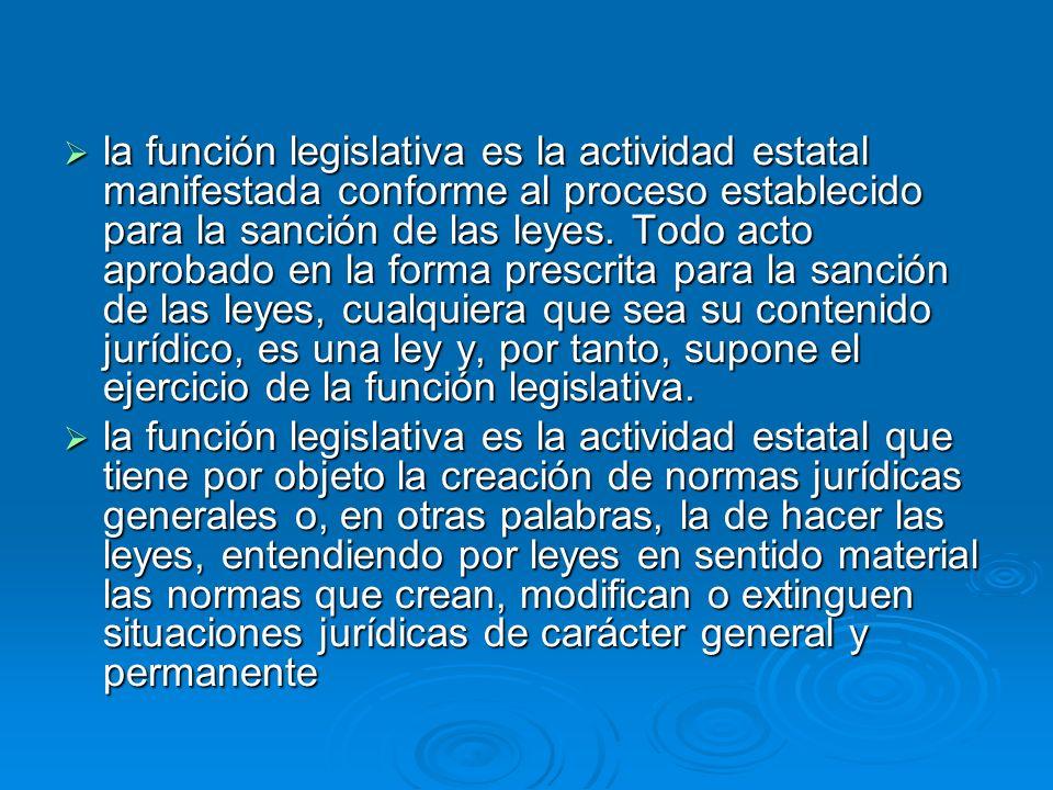 la función legislativa es la actividad estatal manifestada conforme al proceso establecido para la sanción de las leyes. Todo acto aprobado en la form