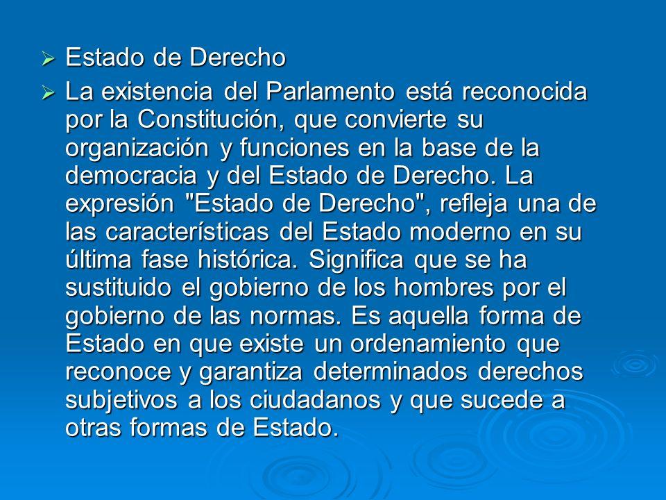Estado de Derecho Estado de Derecho La existencia del Parlamento está reconocida por la Constitución, que convierte su organización y funciones en la