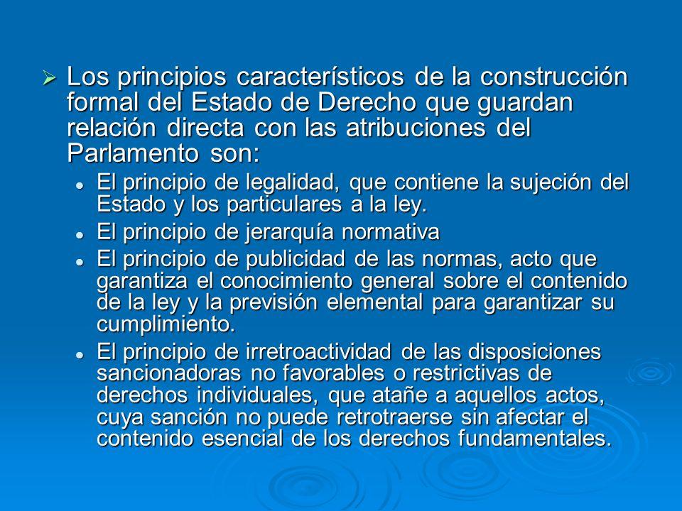 Los principios característicos de la construcción formal del Estado de Derecho que guardan relación directa con las atribuciones del Parlamento son: L
