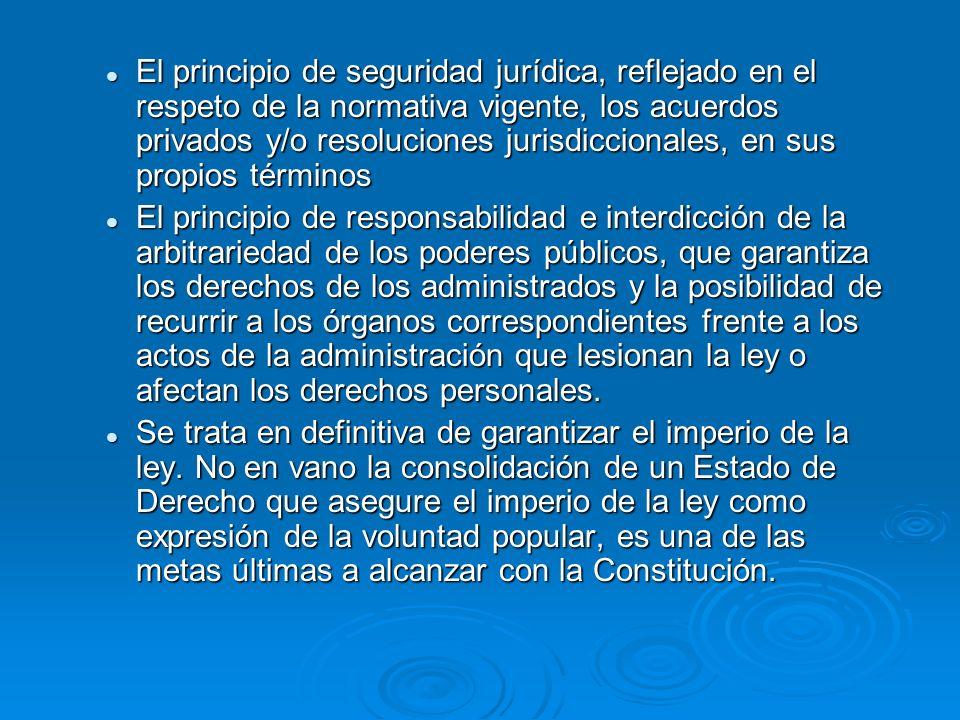 El principio de seguridad jurídica, reflejado en el respeto de la normativa vigente, los acuerdos privados y/o resoluciones jurisdiccionales, en sus p