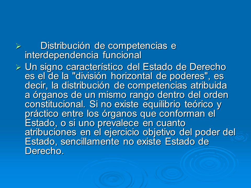 Distribución de competencias e interdependencia funcional Distribución de competencias e interdependencia funcional Un signo característico del Estado