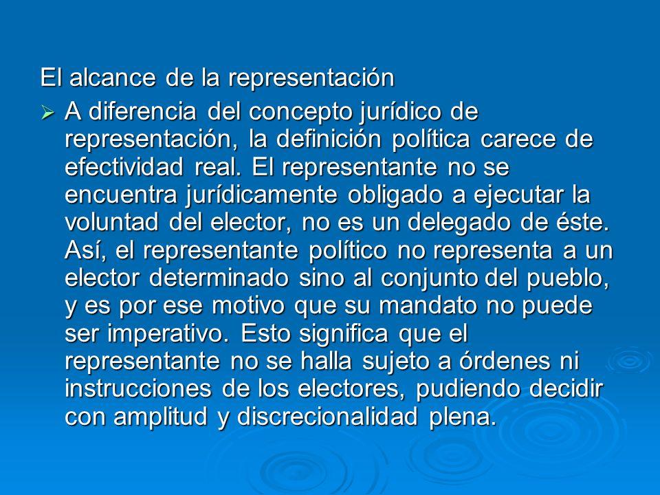 El alcance de la representación A diferencia del concepto jurídico de representación, la definición política carece de efectividad real. El representa