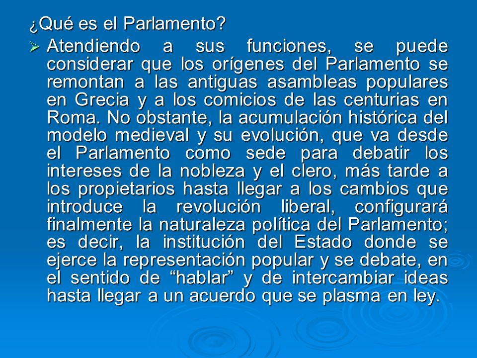 ¿ Qué es el Parlamento? Atendiendo a sus funciones, se puede considerar que los orígenes del Parlamento se remontan a las antiguas asambleas populares