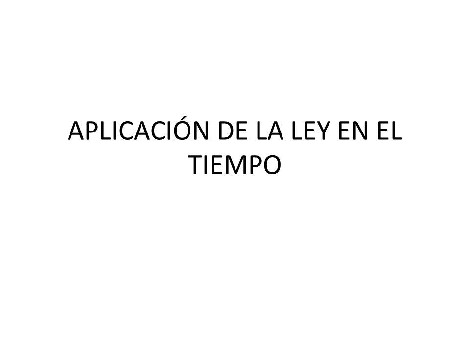 APLICACIÓN DE LA LEY EN EL TIEMPO