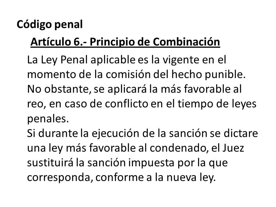 Código penal Artículo 6.- Principio de Combinación La Ley Penal aplicable es la vigente en el momento de la comisión del hecho punible. No obstante, s