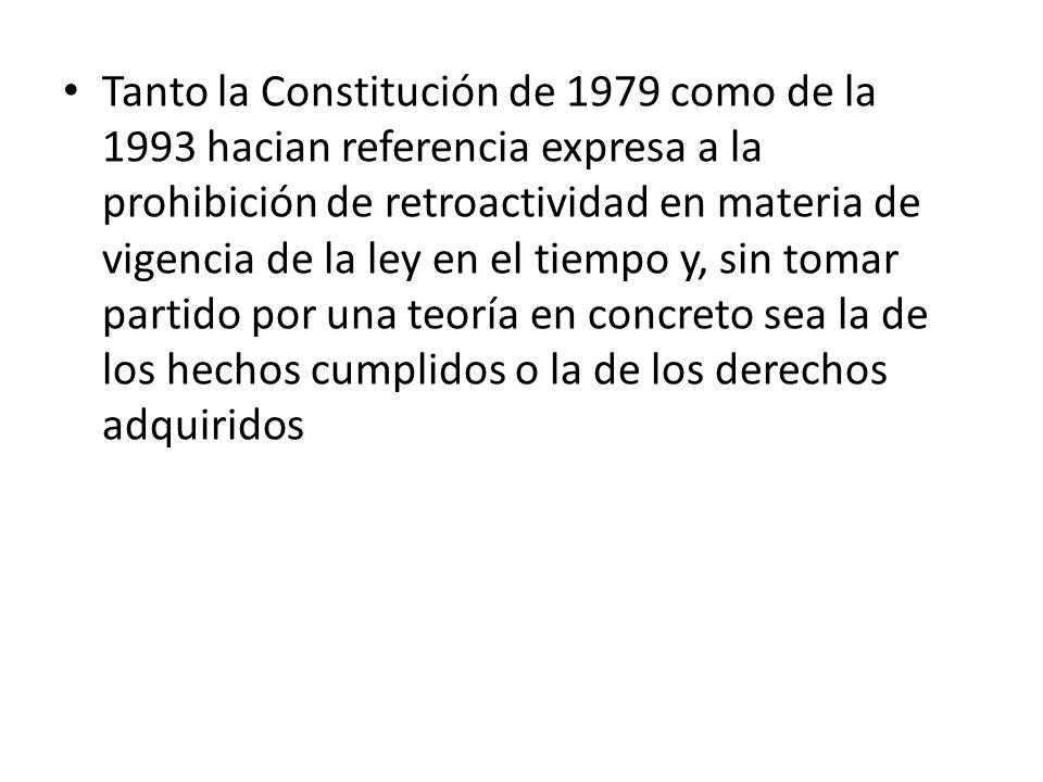 Tanto la Constitución de 1979 como de la 1993 hacian referencia expresa a la prohibición de retroactividad en materia de vigencia de la ley en el tiem